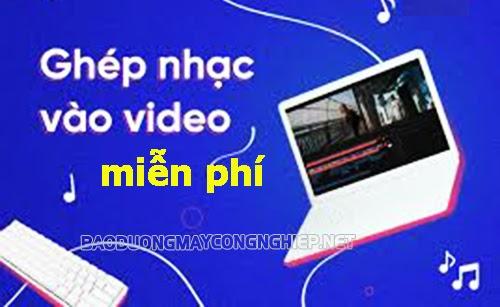 phần mềm ghép nhạc vào video
